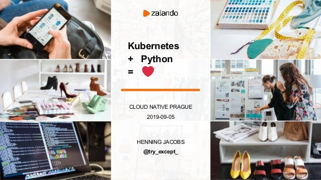 Kubernetes + Python = CLOUD NATIVE PRAGUE 2019-09-05 HENNING JACOBS @try_except_