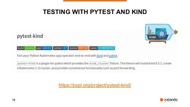 19 TESTING WITH PYTEST AND KIND https://pypi.org/project/pytest-kind/