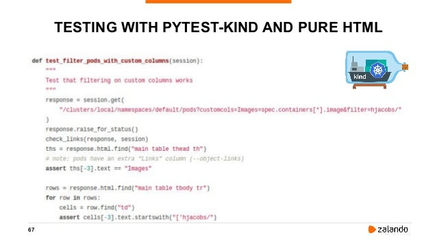 67 TESTING WITH PYTEST-KIND AND PURE HTML • Pykube • aiohttp • pytest-kind • Jinja2 templates