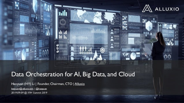 Data Orchestration for AI, Big Data, and Cloud Haoyuan (HY) Li | Founder, Chairman, CTO | Alluxio haoyuan@alluxio.com | @h...