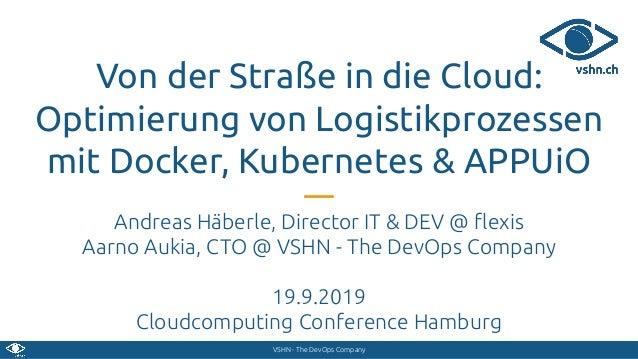 VSHN - The DevOps Company Von der Straße in die Cloud: Optimierung von Logistikprozessen mit Docker, Kubernetes & APPUiO A...