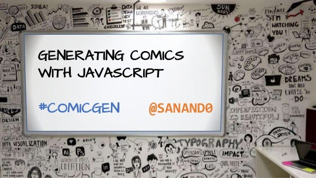 GENERATING COMICS WITH JAVASCRIPT #COMICGEN @SANAND0