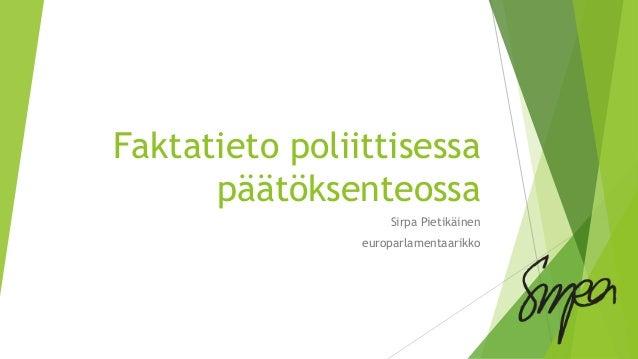 Faktatieto poliittisessa päätöksenteossa Sirpa Pietikäinen europarlamentaarikko