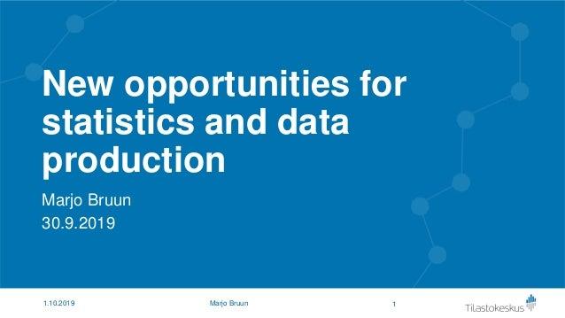 New opportunities for statistics and data production Marjo Bruun 30.9.2019 11.10.2019 Marjo Bruun