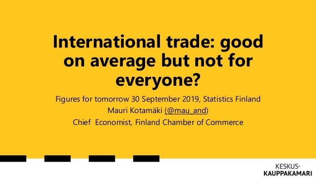 International trade: good on average but not for everyone? Figures for tomorrow 30 September 2019, Statistics Finland Maur...