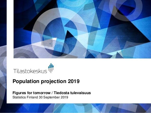 Population projection 2019 Figures for tomorrow / Tiedosta tulevaisuus Statistics Finland 30 September 2019