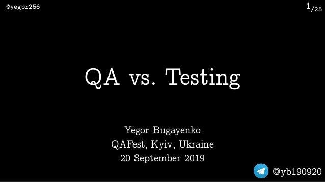 /25@yegor256 @yb190920 1 Yegor Bugayenko QAFest, Kyiv, Ukraine 20 September 2019 QA vs. Testing