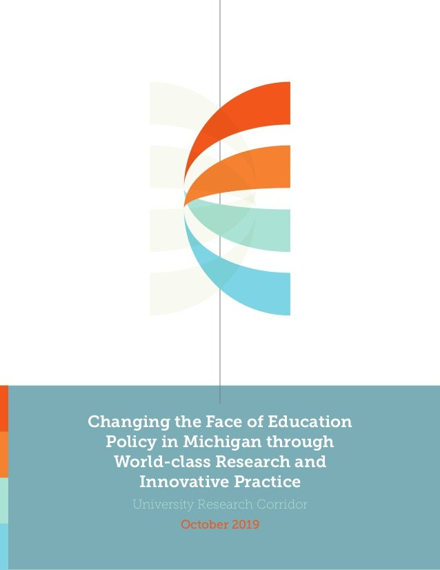 Changing the Face of Education Policy in Michigan through World-class Research and Innovative Practice University Research...