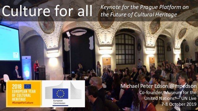 Culture for all Michael Peter Edson @mpedson Co-founder, Museum for the United Nations — UN Live 7-8 October 2019 Keynote ...