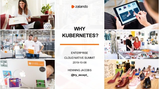 WHY KUBERNETES? ENTERPRISE CLOUD NATIVE SUMMIT 2019-10-08 HENNING JACOBS @try_except_