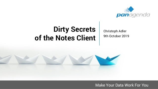 Make Your Data Work For You Dirty Secrets of the Notes Client Christoph Adler 9th October 2019
