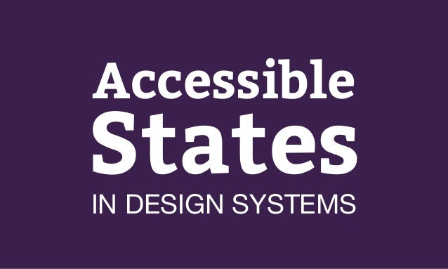 Accessible StatesIN DESIGN SYSTEMS