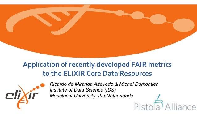 www.elixir-europe.org Application of recently developed FAIR metrics to the ELIXIR Core Data Resources Ricardo de Miranda ...
