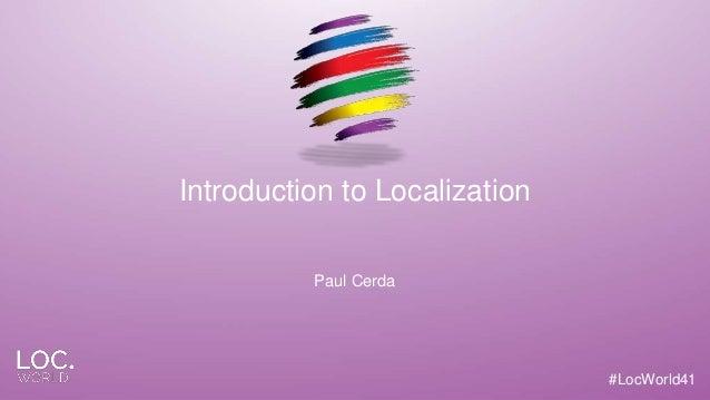 #LocWorld41#LocWorld41 Introduction to Localization Paul Cerda