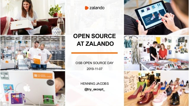 OPEN SOURCE AT ZALANDO OSB OPEN SOURCE DAY 2019-11-07 HENNING JACOBS @try_except_