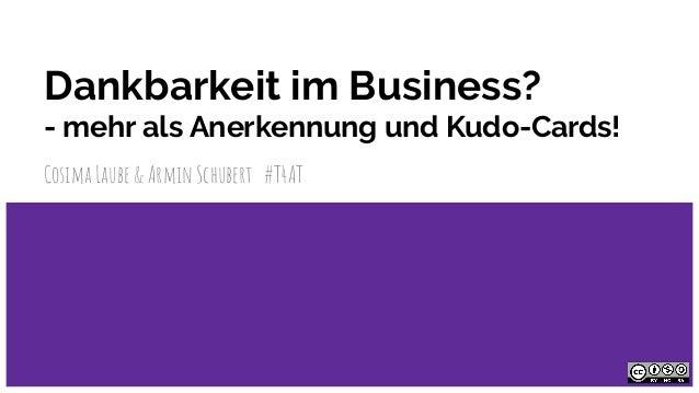 Dankbarkeit im Business? - mehr als Anerkennung und Kudo-Cards! Cosima Laube & Armin Schubert #T4AT