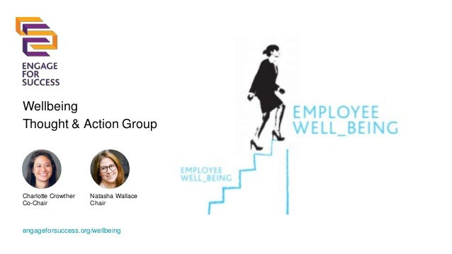 Wellbeing Thought & Action Group engageforsuccess.org/wellbeing Charlotte Crowther Co-Chair Natasha Wallace Chair