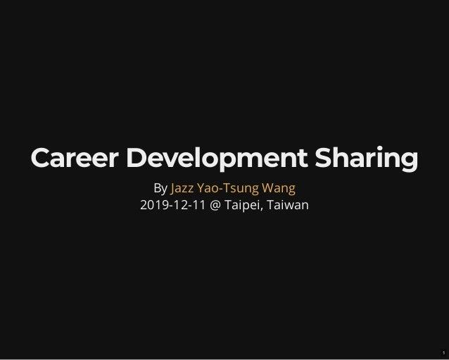 Career Development SharingCareer Development Sharing By 2019-12-11 @ Taipei, Taiwan Jazz Yao-Tsung Wang 1