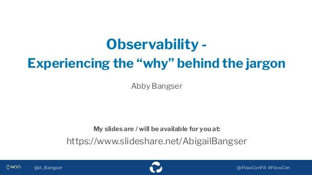 @A_Bangser @FlowConFR #FlowCon My slides are / will be available for you at: @A_Bangser @FlowConFR #FlowCon Observability ...