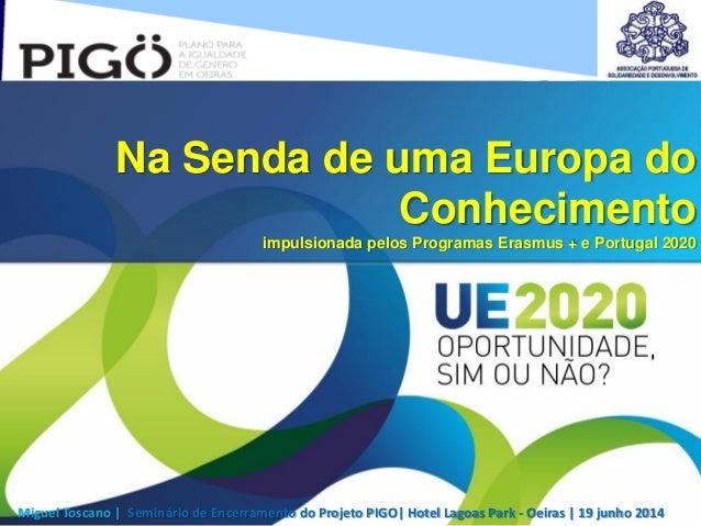 Miguel Toscano | Seminário de Encerramento do Projeto PIGO| Hotel Lagoas Park - Oeiras | 19 junho 2014 Na Senda de uma Eur...