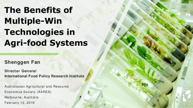 The Benefits of Multiple-Win Technologies in Agri-food Systems Shenggen Fan Director General International Food Policy Res...