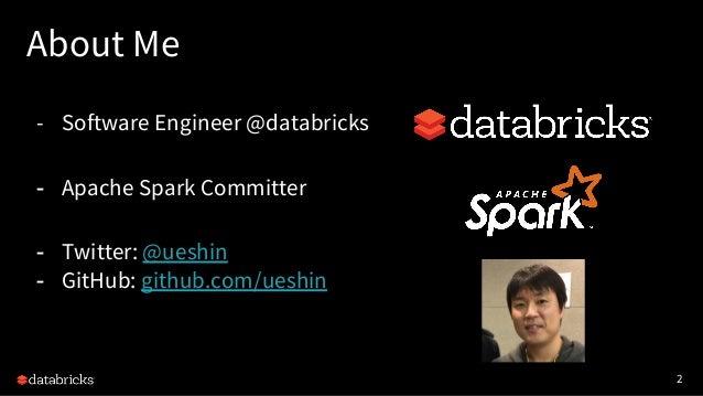 2 About Me - Software Engineer @databricks - Apache Spark Committer - Twitter: @ueshin - GitHub: github.com/ueshin