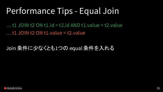 Performance Tips - Equal Join … t1 JOIN t2 ON t1.id = t2.id AND t1.value < t2.value … t1 JOIN t2 ON t1.value < t2.value Jo...