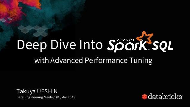 Deep Dive Into Takuya UESHIN Data Engineering Meetup #1, Mar 2019 1 SQL with Advanced Performance Tuning