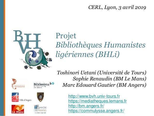 Projet Bibliothèques Humanistes ligériennes (BHLi) http://www.bvh.univ-tours.fr https://mediatheques.lemans.fr http://bm.a...