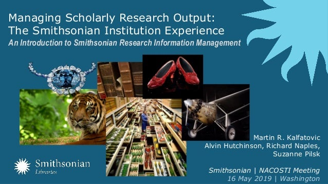 Managing Scholarly Research Output: The Smithsonian Institution Experience An Introduction to Smithsonian Research Informa...