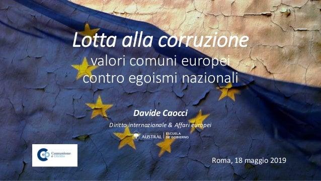 Lotta alla corruzione valori comuni europei contro egoismi nazionali Davide Caocci Diritto internazionale & Affari europei...