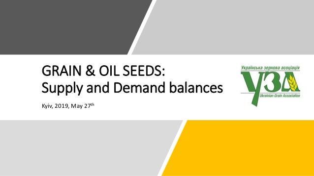 GRAIN & OIL SEEDS: Supply and Demand balances Kyiv, 2019, May 27th
