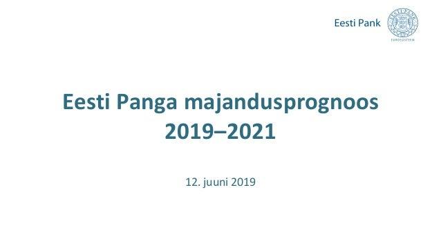 Eesti Panga majandusprognoos 2019–2021 12. juuni 2019