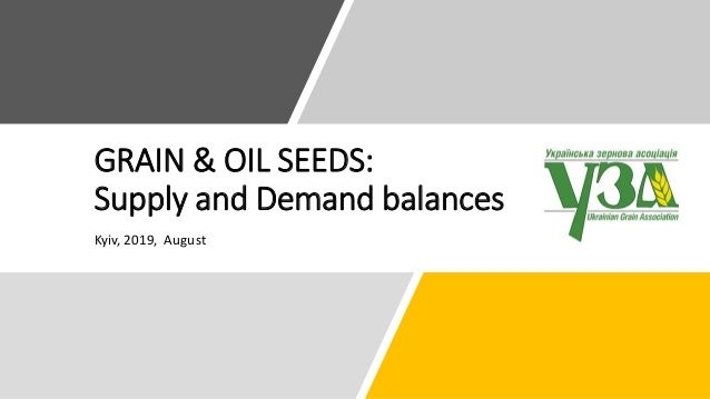 GRAIN & OIL SEEDS: Supply and Demand balances Kyiv, 2019, August