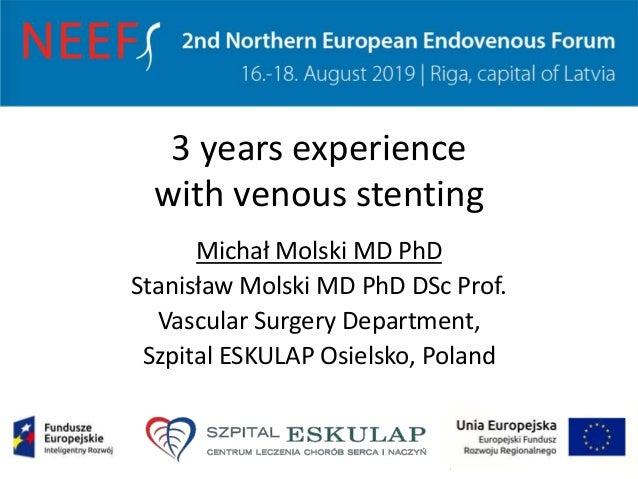 3 years experience with venous stenting Michał Molski MD PhD Stanisław Molski MD PhD DSc Prof. Vascular Surgery Department...