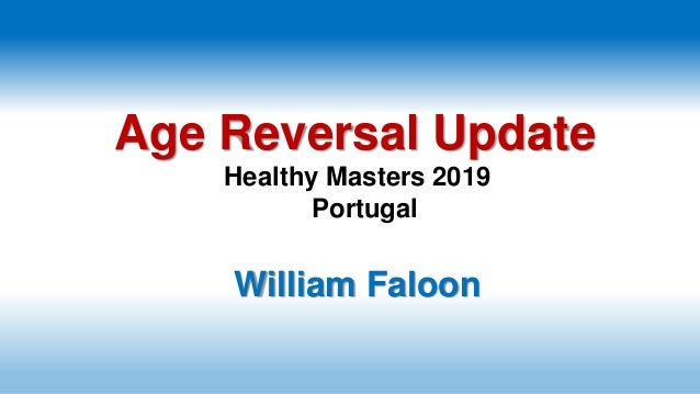 Age Reversal Update Healthy Masters 2019 Portugal William Faloon