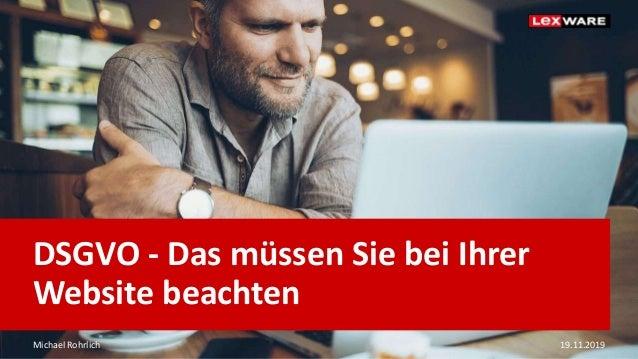Michael Rohrlich 19.11.2019 DSGVO - Das müssen Sie bei Ihrer Website beachten