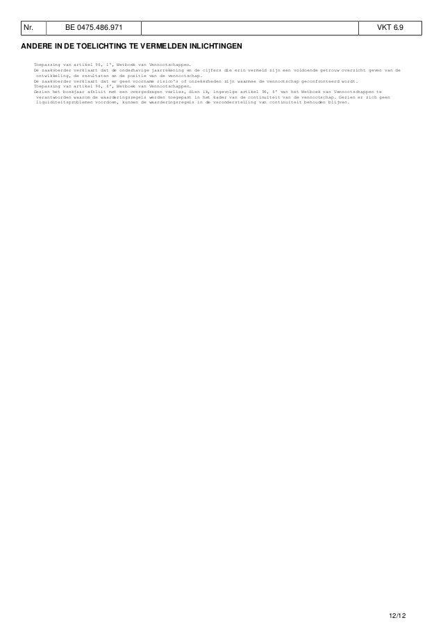 Nr. BE 0475.486.971 VKT 6.9 ANDERE IN DE TOELICHTING TE VERMELDEN INLICHTINGEN Toepassing van artikel 96, 1�, Wetboek van ...