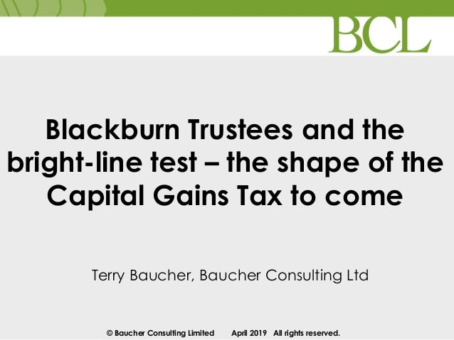 © Baucher Consulting Limited April 2019 All rights reserved. Blackburn Trustees and the bright-line test – the shape of th...