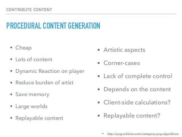 GENERATE CONTENT FOR… ▸ Environments (Random Maps, Random Dungeons) ▸ Generative Art and models ▸ Textures ▸ Music ▸ Story...