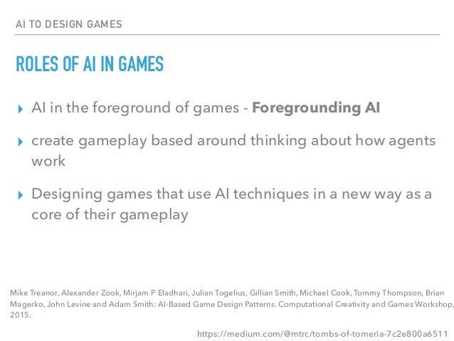AI GAME DESIGN PATTERNS Mike Treanor, Alexander Zook, Mirjam P Eladhari, Julian Togelius, Gillian Smith, Michael Cook, Tom...