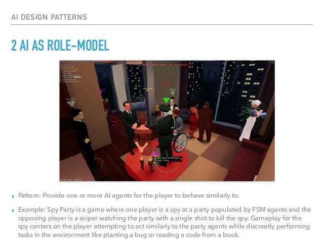 4 AI IS EDITABLE ▸ Pattern: Have the player directly change elements of an AI agent that is central to gameplay. ▸ Example...