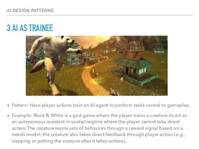 5 AI IS GUIDED ▸ Pattern: The player assists a simple or brittle AI agent that is threatened with self-destruction. ▸ Exam...