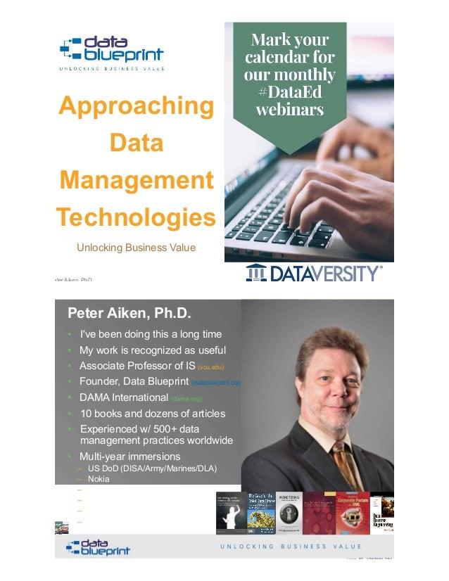 Peter Aiken, Ph.D. Approaching Data Management Technologies Copyright 2019 by Data Blueprint Slide # !1 Unlocking Business...