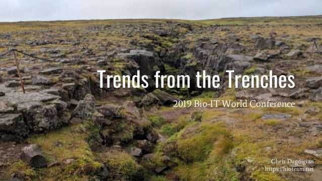 Trends from the Trenches 2019 Bio-IT World Conference Chris Dagdigian https://bioteam.net