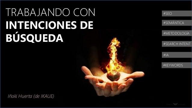 IÑAKI HUERTA - @IKHUERTA #100CLINICSEO #SEO #SEMÁNTICA #METODOLOGÍA #SEARCH INTENT #IA Iñaki Huerta (de IKAUE) #KEYWORDS T...