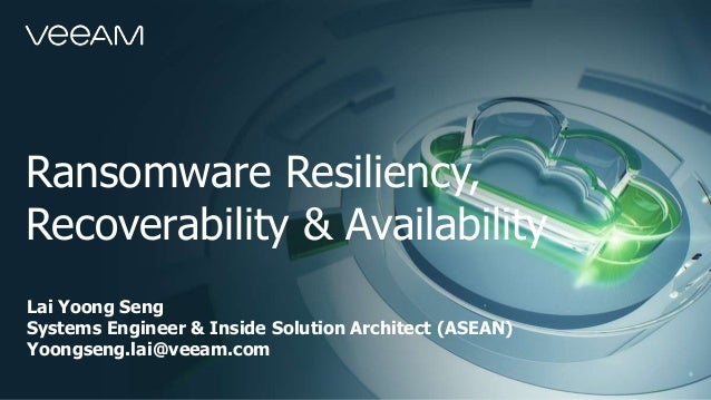 Lai Yoong Seng Systems Engineer & Inside Solution Architect (ASEAN) Yoongseng.lai@veeam.com Ransomware Resiliency, Recover...