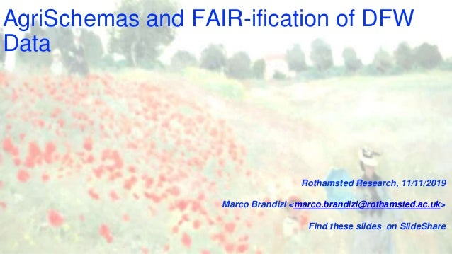 AgriSchemas and FAIR-ification of DFW Data Rothamsted Research, 11/11/2019 Marco Brandizi <marco.brandizi@rothamsted.ac.uk...