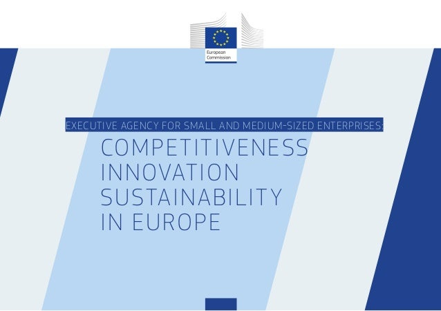 EXECUTIVE AGENCY FOR SMALL AND MEDIUM-SIZED ENTERPRISES: COMPETITIVENESS INNOVATION SUSTAINABILITY IN EUROPE