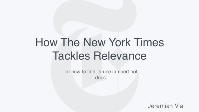 """How The New York Times Tackles Relevance Jeremiah Via or how to find """"bruce lambert hot dogs"""""""